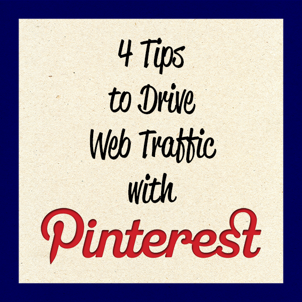 4 Tips to drive web traffic with Pinterest